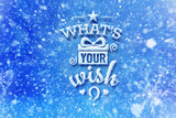 What's Your Wish lettering with snow effect, Christmas wish card with typography composition, Christmas card with snow effect and decoration - 127429814