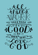 Bible lettering Everything goes for good to them that love God