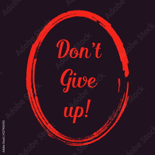 Foto op Canvas Positive Typography Don't give up! motivation positive quotes orange on dark background | poster inspiration graphic