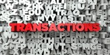 TRANSACTIONS -  Red text on typography background - 3D rendered royalty free stock image. This image can be used for an online website banner ad or a print postcard.