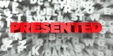 PRESENTED -  Red text on typography background - 3D rendered royalty free stock image. This image can be used for an online website banner ad or a print postcard.