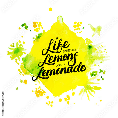 If life gives you lemons make lemonade hand written lettering on watercolor background.