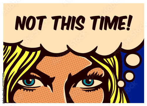 Fotobehang Pop Art Not this Time! Pop art comic book panel blond woman with resolute eyes determined to face adversities and fight, vector poster wall decoration illustration