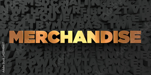 Merchandise - Gold text on black background - 3D rendered royalty free stock picture. This image can be used for an online website banner ad or a print postcard.