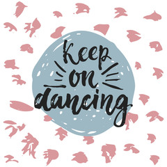 Keep on dancing - hand drawn lettering phrase isolated on the polka dot grunge background. Fun brush ink inscription for photo overlays, greeting card or t-shirt print, poster design