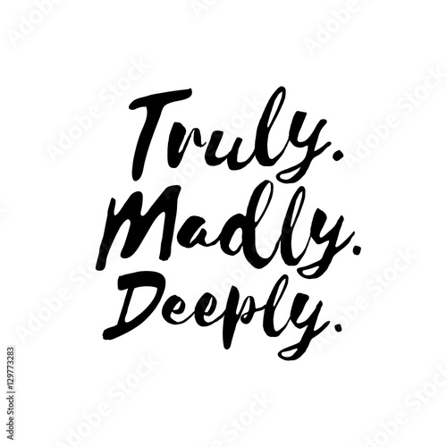 Fototapeta Truly. Madly. Deeply. - Inspirational wisdom quote handwritten with black ink and brush. Good for posters, t-shirts, prints, cards, banners. Hand lettering, typographic element for your design
