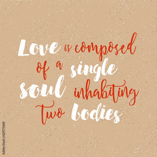 Fototapeta Love is composed of a single soul inhabiting two bodies - Inspirational quote handwritten with black ink and brush. Good for posters, t-shirts, prints, cards, banners. Hand lettering for your design.