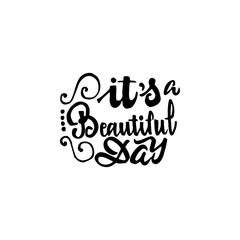 It s beautiful day - hand drawn, calligraphy and lettering, for use in your designs logos, or other products