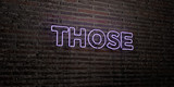 THOSE -Realistic Neon Sign on Brick Wall background - 3D rendered royalty free stock image. Can be used for online banner ads and direct mailers..