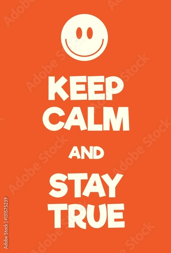 Keep Calm and Stay True poster Plakát