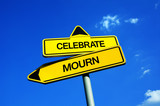 Celebrate vs Mourn - Traffic sign with two options - positive rejoice and happiness vs negative lamentation and unhappiness