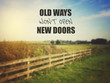 Old Ways Won't Open New Doors. Inspiring Creative Motivation Quo