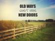 Old Ways Won't Open New Doors. Inspiring Creative Motivation Quo