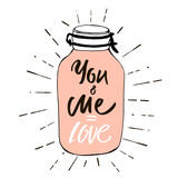 You and Me is Love. Postcard Valentines Day. Image of a pink hearts in a glass jar with label - Love. Vector illustration by hand.