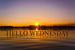 'HELLO WEDNESDAY  ' with sunset water , twilight time