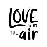 Love is in the Air. Modern Calligraphy. Vector Hand Lettering Greeting Card.
