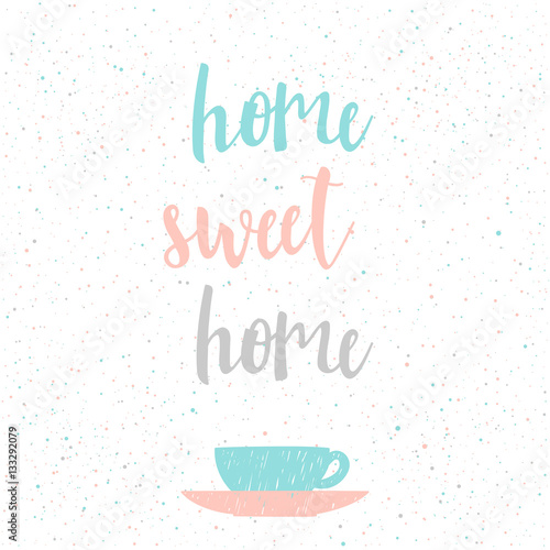 Home sweet home. Abstract lettering for card, invitation, t-shir