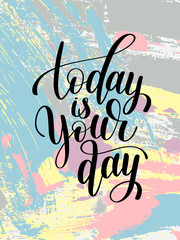 today is your day black and white hand written lettering positiv