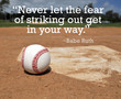 "Baseball near home plate and Babe Ruth's quote ""never let the fear of striking out get in your way"""