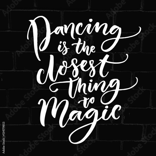 Dancing is the closest thing to magic Poster