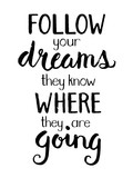 FOLLOW YOUR DREAMS THEY KNOW WHERE THEY ARE GOING Motivational Quote