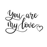You are My Love handwritten lettering card. Modern calligraphy inscription. Valentines greeting card. Vector illustration