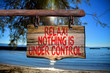 Relax! Nothing is under control.