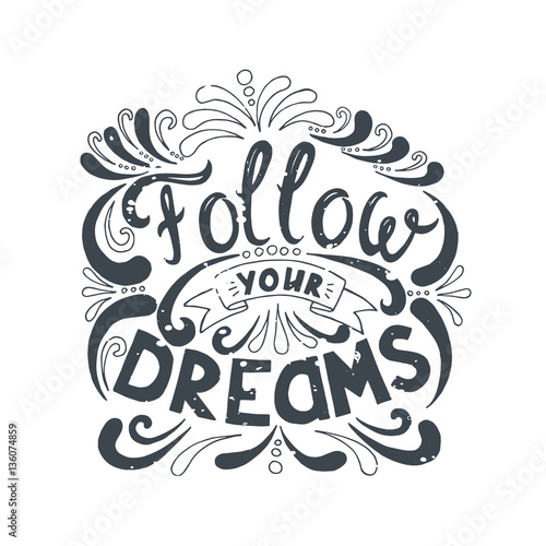 Fotobehang Positive Typography Isolated calligraphic hand drawn lettering of inspirational with phrase Follow your dreams.