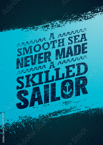 A Smooth Sea Never Made A Skilled Sailor. Inspiring Creative Motivation Quote Template. Vector Typography Banner