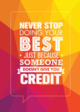 Never Stop Doing Your Best Just Because Someone Does Not Give You Credit. Inspiring Creative Motivation Quote.