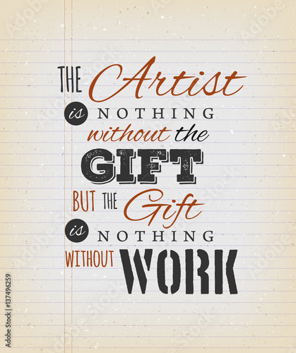 The Artist Is Nothing Without The Gift Quote/Illustration of an inspirational and motivating quote from french author Emile Zola, on a grungy school paper background for postcard