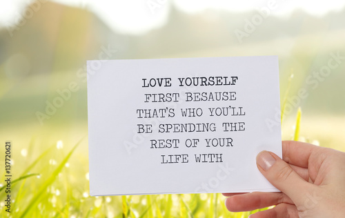 Motivation Inspirational quote love yourself first because that's who you'll be spending the rest of your life with. Success, Self acceptance, Future, Choice, Happiness concept