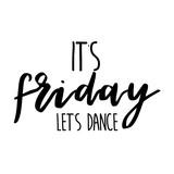 it's friday let's dance inspiration quotes lettering. Calligraphy graphic design sign element. Vector Hand written style Quote design letter element