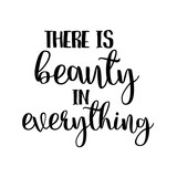 there is beauty in everything inspiration quotes lettering. Calligraphy graphic design sign element. Vector Hand written style Quote design letter element - 137778689