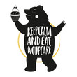 Cute vector illustration with smiley bear. Typography poster with lettering quote - Keep calm and eat a cupcake. - 137803859