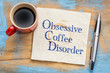 Obsessive coffee disorder
