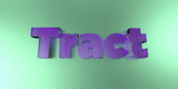 Tract - colorful glass text on vibrant background - 3D rendered royalty free stock image.