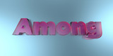 Among - colorful glass text on vibrant background - 3D rendered royalty free stock image.