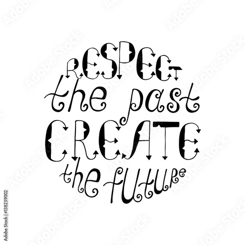 Respect the past, create the future. Inspirational quote. Poster