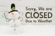 Closed due to weather message