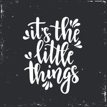 It Is The Little Things Inspirational  Hand Drawn Typography Poster T Shirt Calligraphic Design Sticker