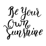 Be your own sunshine. hand lettering phrase. Design element for poster, greeting card. Vector illustration.