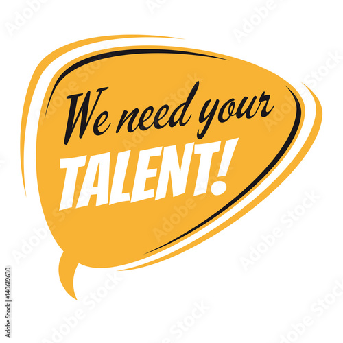 we need your talent retro speech bubble