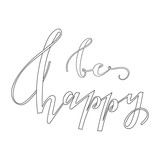 Be happy inspirational quote. Vector lettering illustration. Hand drawn calligraphy.