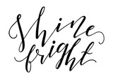 Shine bright inspirational quote. Vector lettering illustration. Hand drawn calligraphy.