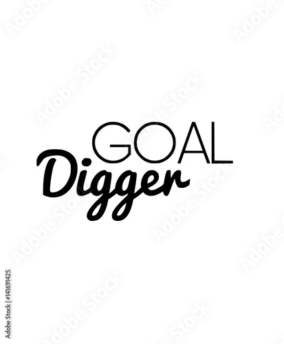 Fotobehang Positive Typography Goal Digger Motivational Typography Quote
