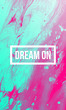 Dream on motivational quote on abstract liquid background.