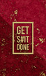 Get shit done motivational quote on modern marble texture.