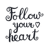 Follow your heart. Vector hand drawn lettering quote for cards, T shirts, labels, posters. Inspirational romantic quote. Isolated. On white background.