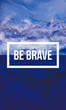 Be brave motivational quote on abstract liquid background.
